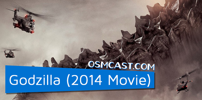 OSMcast! Godzilla (2014 Movie) 5-26-2014