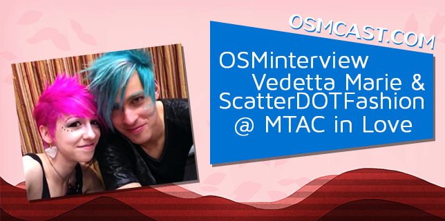 OSMinterview! Vedetta Marie & ScatterDOTFashion @ MTAC In Love