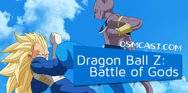 OSMcast! Dragon Ball Z: Battle of Gods 8-11-2014