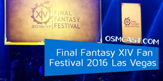OSMcast! FINAL FANTASY XIV Fan Festival 2016 Las Vegas 10-29-2016