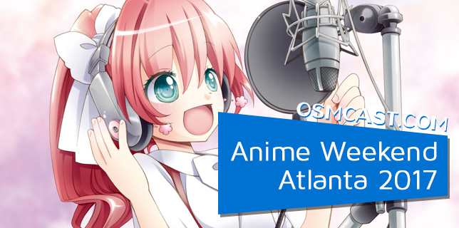 OSMcast! Anime Weekend Atlanta 2017 10-9-2017