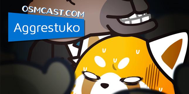 OSMcast! Show #141: Aggretsuko
