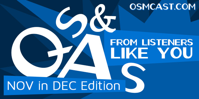 OSMcast! Show #144: Questions from Listeners Like You, NOV in DEC Edition