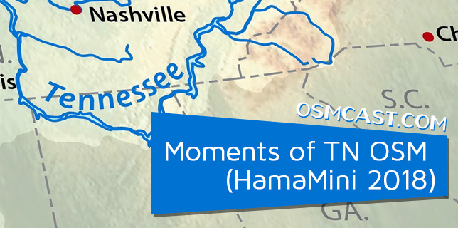 OSMcast! Show #145: Moments of TN OSM  (HamaMini 2018)