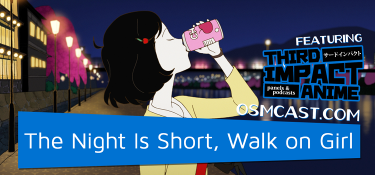 OSMcast! Show 152: The Night Is Short, Walk on Girl with Third Impact Anime at Hamacon 10