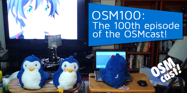 OSMcast! OSM100: The 100th Episode and 5 Years of Podcasting of the OSMcast! 8-19-2013