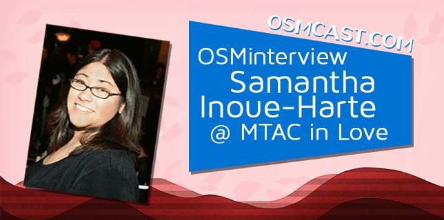 OSMinterview! Samantha Inoue-Harte @ MTAC In Love