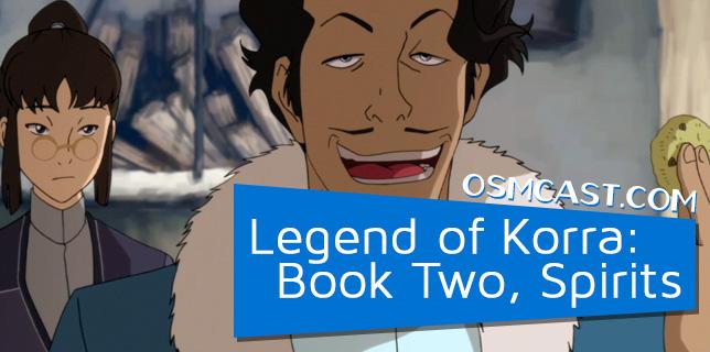 OSMcast! The Legend of Korra: Book Two, Spirits 7-28-2014