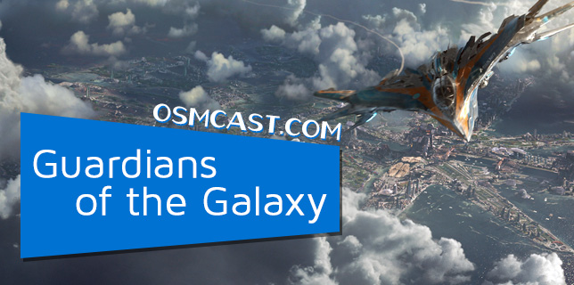 OSMcast! Guardians of the Galaxy 8-25-2014