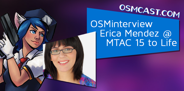 OSMinterview! Erica Mendez @ MTAC 15 to Life