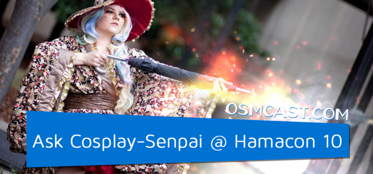 OSMinterview! Ask Cosplay-Senpai @ Hamacon 10