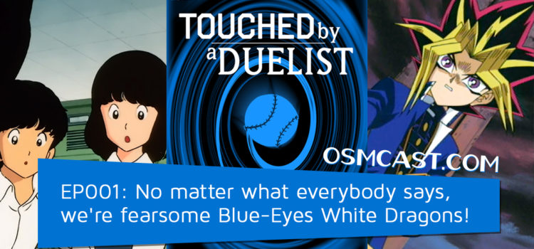 Touched by a Duelist EP001: No matter what everybody says, we're fearsome Blue-Eyes White Dragons!