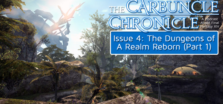 The Carbuncle Chronicle Issue 4: The Dungeons of A Realm Reborn (Part 1)