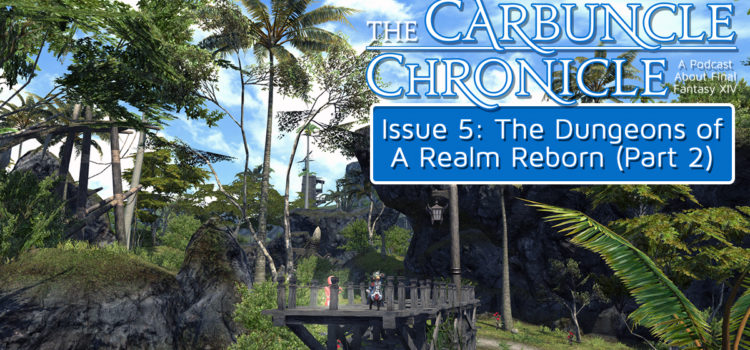 The Carbuncle Chronicle Issue 5: The Dungeons of A Realm Reborn (Part 2)