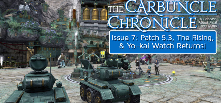 The Carbuncle Chronicle Issue 7: Patch 5.3 Impressions, The Rising 2020, and Yo-kai Watch Returns!