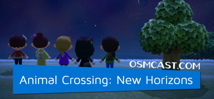 OSMcast! Show #164: Animal Crossing: New Horizons
