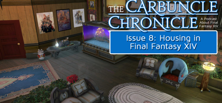 The Carbuncle Chronicle Issue 8: Housing in Final Fantasy XIV