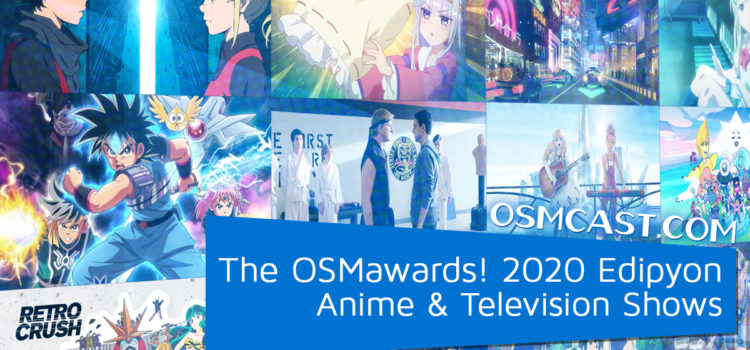 OSMcast! Show #169: The OSMawards! 2020 Edipyon – Anime & Television Shows