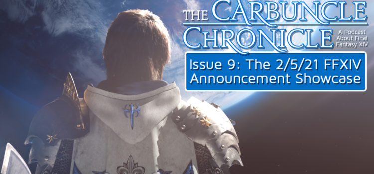 The Carbuncle Chronicle Issue 9: The 2/5/2021 FFXIV Announcement Showcase