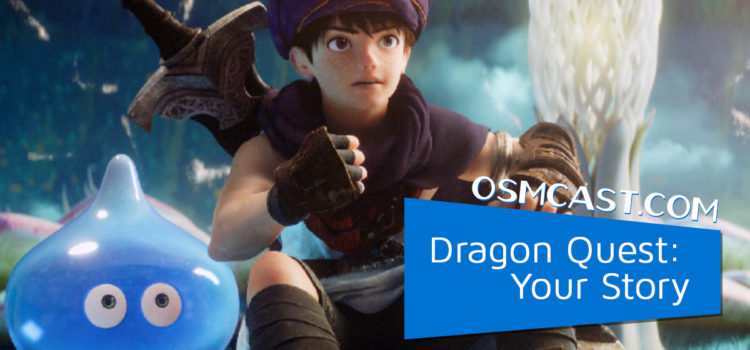 OSMcast?! Show #173: Dragon Quest: Your Story