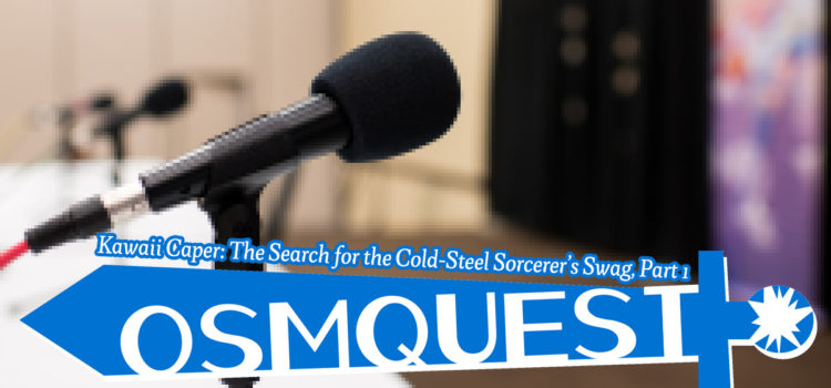 OSMquest! Kawaii Caper: The Search for the Cold-Steel Sorcerer's Swag, Part 1