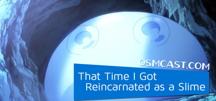 OSMcast! Show #175: That Time I Got Reincarnated as a Slime