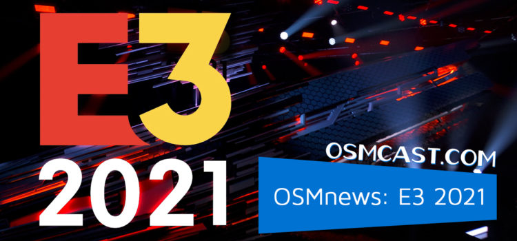 OSMcast! Show #176: The OSMnews Returns Again! But This Time it's E3