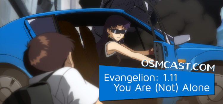 OSMcast! Show #179: Evangelion: 1.11 You Are (Not) Alone