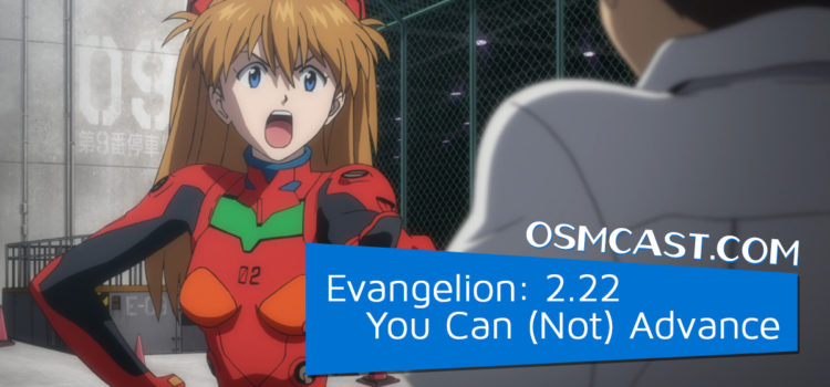 OSMcast! Show #180: Evangelion: 2.22 You Can (Not) Advance